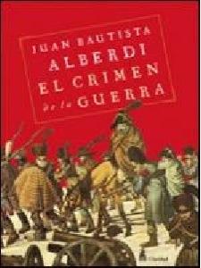 """Juan Bautista Alberdi (El Canciller De La PAZ) y """"EL CRIMEN DE LA GUERRA"""""""
